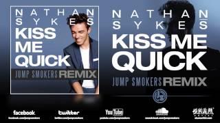 "Nathan Sykes ""Kiss Me Quick"" Jump Smokers Remix"
