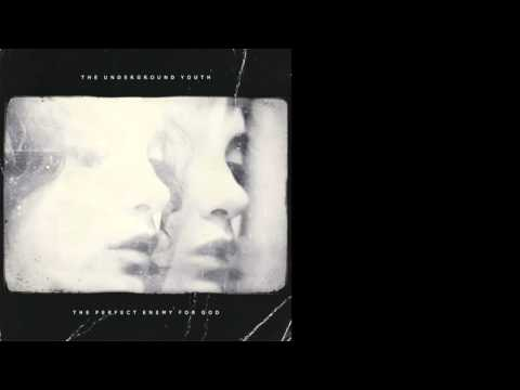 The Underground Youth - The Perfect Enemy For God (Full Album 2013)