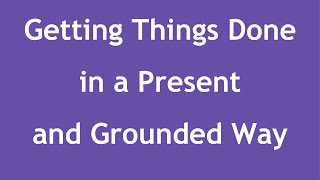 Getting Things Done in a Present & Grounded Way (with Padma Gordon)