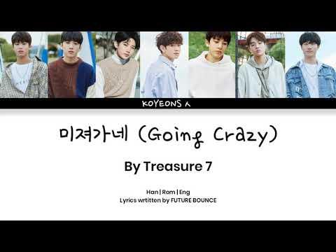 [YGTB] TREASURE7 - 미쳐가네 (Going Crazy) [가사/Color Coded Lyrics Han/Rom/Eng]