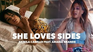 ''SHE LOVES SIDES'' | Camila Cabello feat Ariana Grande (MASHUP)
