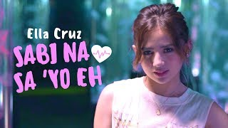 Ella Cruz — Sabi Na Sa 'Yo Eh [Official Music Video]