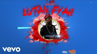 Lutan Fyah - Why Yuh Give It Away ( Audio)