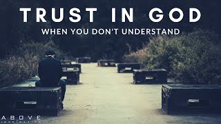 TRUST IN GOD WΗEN YOU DON'T UNDERSTAND | Hope In Uncertainty - Inspirational & Motivational Video