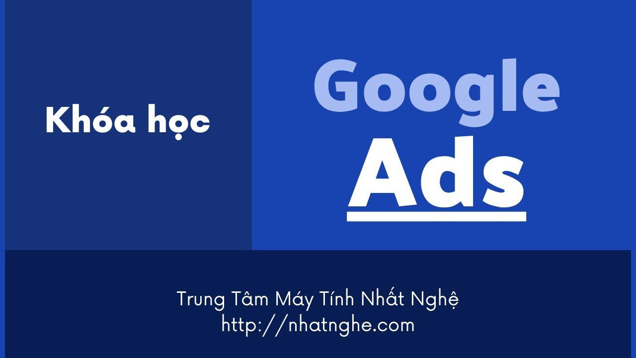 Hướng Dẫn Tạo Quảng Cáo Mở Rông _ Khóa Học Quảng Cáo Google Ads Nhất Nghệ