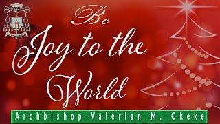 BE JOY TO THE WORLD | 2019 CHRISTMAS MESSAGE OF ARCHBISHOP VALERIAN M. OKEKE