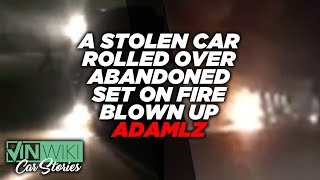 Criminals blew up a stolen car in front of Adam LZ