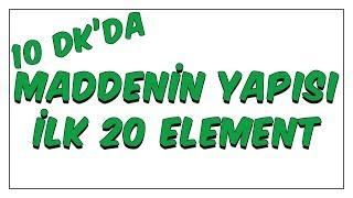 10dk'da MADDENİN YAPISI İLK 20 ELEMENT