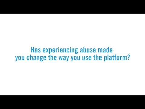 How experiencing abuse made you change the way you use the platform?