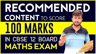 Recommended Content to score  100 Marks in CBSE 12 Board Math Exam