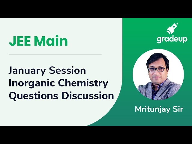 JEE Main 2019: January Session Inorganic Chemistry  Questions Discussion