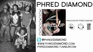 """Fired Up"" by PHRED DIAMOND"