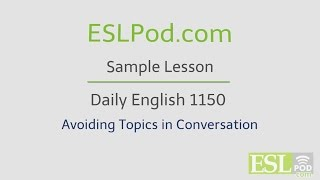 ESLPod.com's Free English Lessons: Daily English 1150 - Avoiding Topics in Conversation