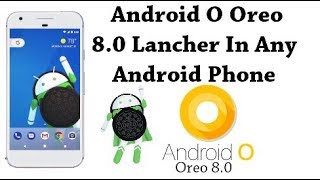 Android o Launcher - How To Get Android o 8.0 Features On Any Android Device - Solving Techniques