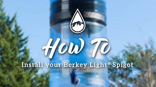 How to install the Berkey Light Spigot