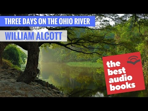 William Alcott - Three Days On The Ohio River - Travel and Geography Audiobook - Full Audio Book
