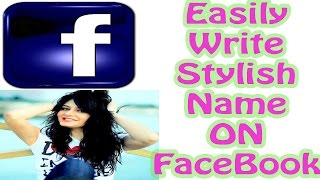 How to Write Stylish Name On Facebook Profile 2017