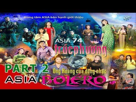 Asia 74 | Trúc Phương | Ông Hoàng Của Dòng Nhạc BOLERO | Part 2