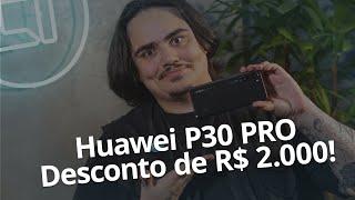 Huawei P30 PRO com R$ 2.000 de desconto nessa sexta!