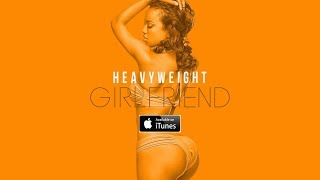 A.M.Wiz aka Heavyweight - Girlfriend (Lyrics)