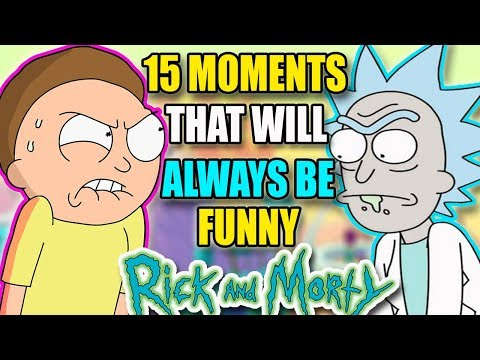 Rick And Morty | 15 Moments That Will ALWAYS Be Funny - Funniest Moments
