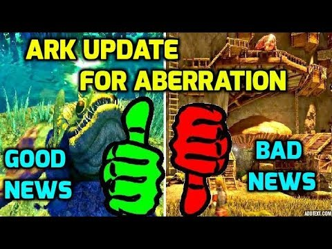 Good News and Bad News - Aberration Release - NEW UPDATE Ark Survival Expansion