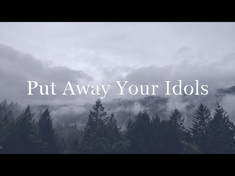 Put away your idols (David Wilkerson)