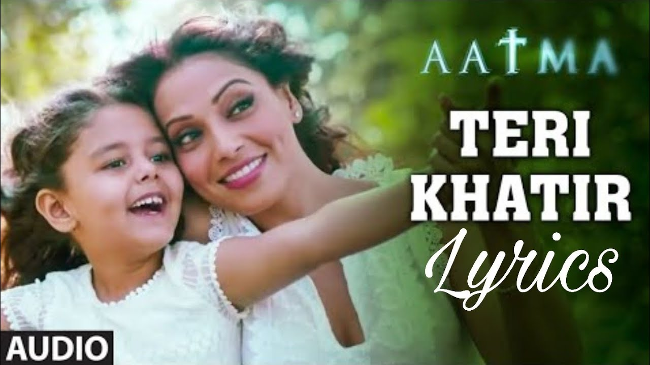 teri khatir full song lyrics aatma youtube