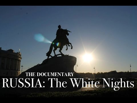 RUSSIA: The White Nights (full length documentary)