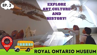 Destination Next | Episode 3 | Royal Ontario Museum