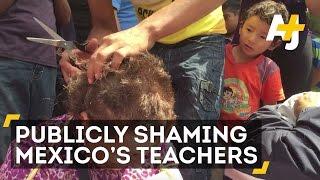 Mexican Teachers Publicly Shamed