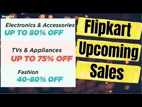 🔥🔥 Flipkart Upcoming Sale - May 2019 - Upcoming Sale Dates - Flipkart Online Shopping Sale🔥🔥