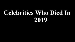 Celebrities Who Died In 2019