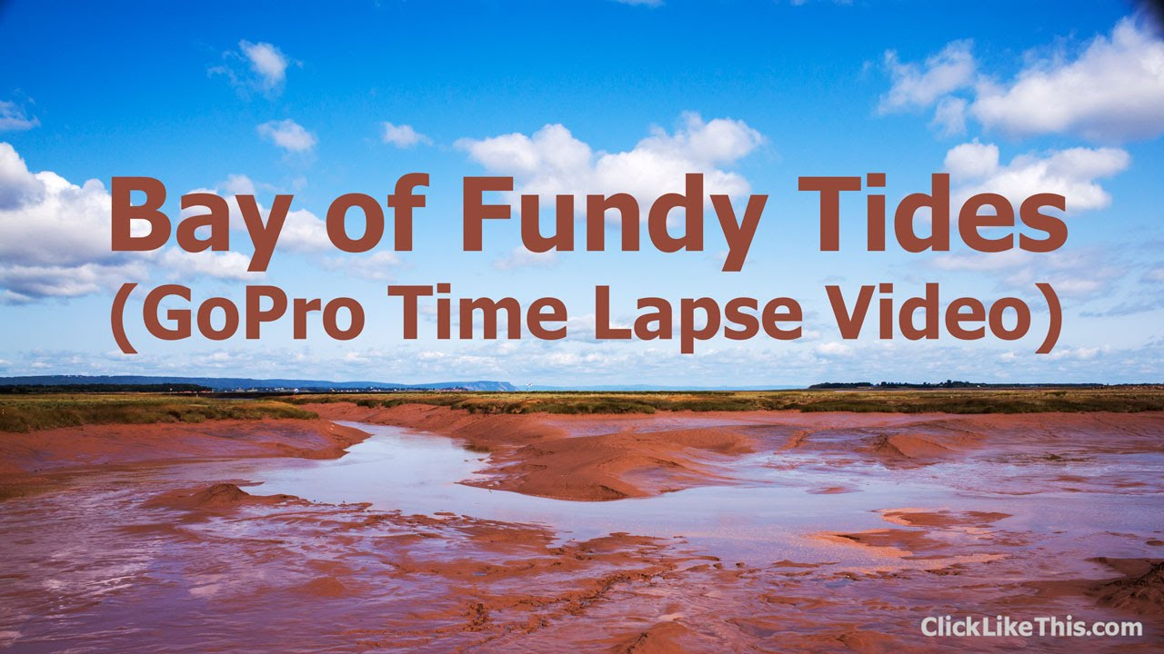 How to Create a GoPro Tide Time Lapse Video (Bay of Fundy) | Click