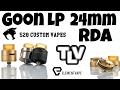 GOON LP RDA by 528 Customs - As Good As The Original?