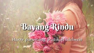 Bayang Rindu Harry Parintang Atikah Edelweis Lirik.mp3