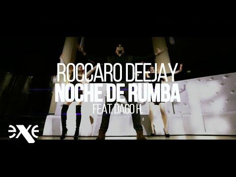 ROCCARO DEEJAY feat. DAGO.H - Noche De Rumba (Official Video)