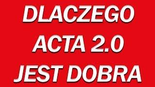 DLACZEGO ACTA 2.0 JEST DOBRA