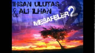 İhsan Ulutaş & Ali İlhan - Mesafeler 2