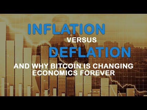 Inflation versus Deflation - And why Bitcoin is changing economics forever