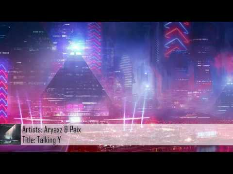 [Dubstep] Aryaxz & Paix - Talking Y (Free...