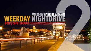 Gabriel A Dawn - Weekday Nightdrive 2 Deep Cafe Mix (2 hour mix) /FREE DOWNLOAD & TRACKLIST/