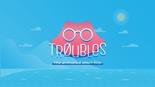 TROUBLES - The Animated Short Film