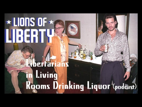 Libertarians in Living Rooms Drinking Liquor feat. Rodger Paxton and Chris Spangle!