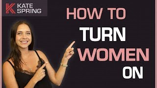How To Turn Women On (Make Her CRAVE YOU!)