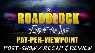 WWE ROADBLOCK: END OF THE LINE PPV Event Results Recap & Review Post-Show