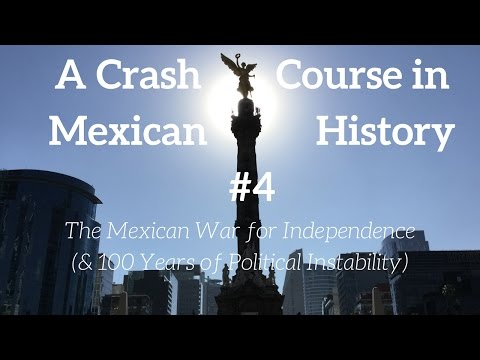 A Crash Course in Mexican History #4: The Mexican War for Independence