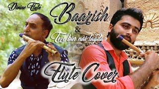Baarish (Half Girlfriend) & Tere Bin Nai Lagda Dil Mera Dholna (Flute Cover) By Divine Flute