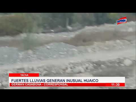 Tacna | Fuertes lluvias generan inusual huaico