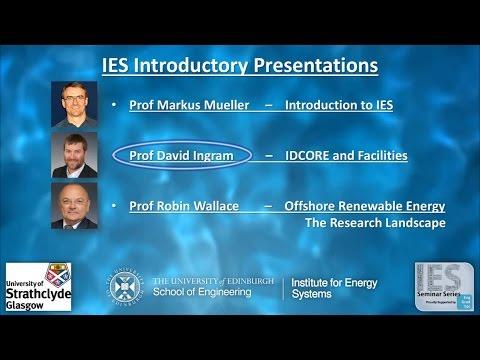 Prof. David Ingram - IDCORE and the IES Facilities
